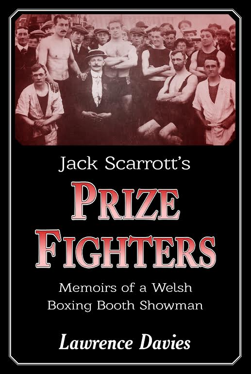 Jack Scarrott's Prize Fighters – Memoirs of a Welsh Boxing Booth Showman by Lawrence Davies